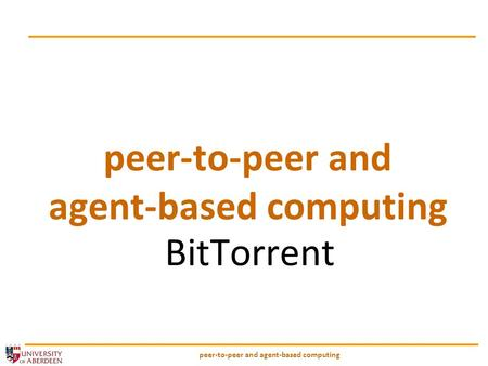 Peer-to-peer and agent-based computing BitTorrent.