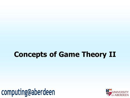 Concepts of Game Theory II. 2 The prisioners reasoning… Put yourself in the place of prisoner i (or j)… Reason as follows: –Suppose I cooperate… If j.
