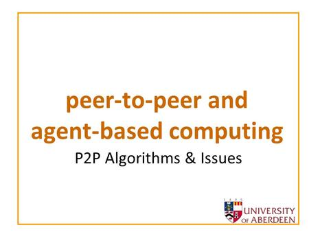Peer-to-peer and agent-based computing P2P Algorithms & Issues.