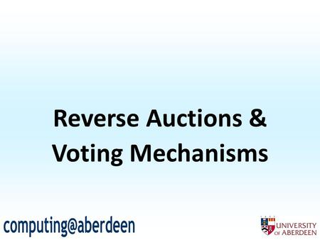 Reverse Auctions & Voting Mechanisms. 2 Outline Definitions Auction Types Auction Mechanisms Mechanism Design Revenue Equivalence Mechanism Design (Again)