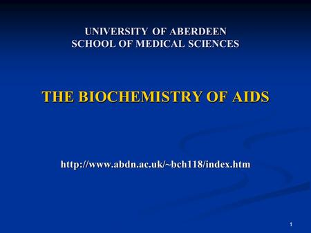 1 UNIVERSITY OF ABERDEEN SCHOOL OF MEDICAL SCIENCES THE BIOCHEMISTRY OF AIDS