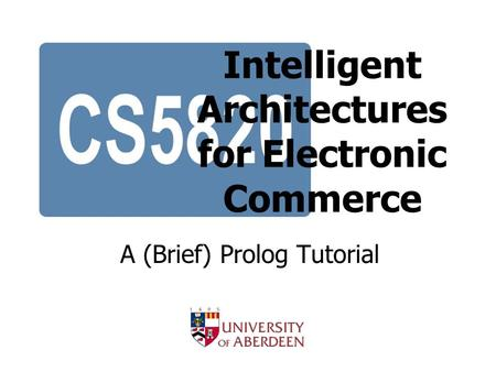 Intelligent Architectures for Electronic Commerce A (Brief) Prolog Tutorial.