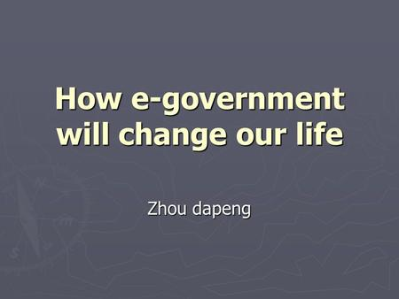 How e-government will change our life Zhou dapeng.