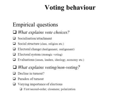 Voting behaviour Empirical questions What explains vote choices?