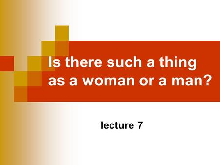 Is there such a thing as a woman or a man?