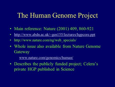 The Human Genome Project Main reference: Nature (2001) 409, 860-921