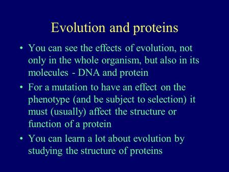 Evolution and proteins You can see the effects of evolution, not only in the whole organism, but also in its molecules - DNA and protein For a mutation.