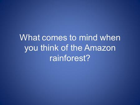 What comes to mind when you think of the Amazon rainforest?