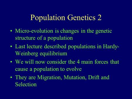 Population Genetics 2 Micro-evolution is changes in the genetic structure of a population Last lecture described populations in Hardy-Weinberg equilibrium.