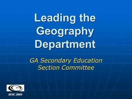 Leading the Geography Department GA Secondary Education Section Committee SESC 2005.