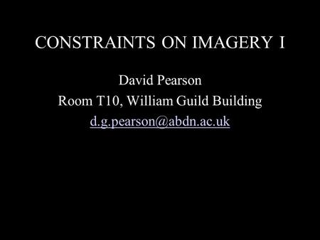 CONSTRAINTS ON IMAGERY I David Pearson Room T10, William Guild Building
