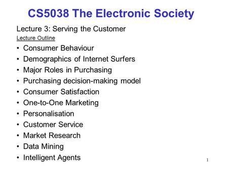 1 Lecture 3: Serving the Customer Lecture Outline Consumer Behaviour Demographics of Internet Surfers Major Roles in Purchasing Purchasing decision-making.