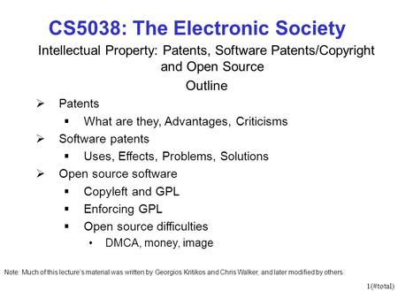 1(#total) CS5038: The Electronic Society Intellectual Property: Patents, Software Patents/Copyright and Open Source Outline Patents What are they, Advantages,