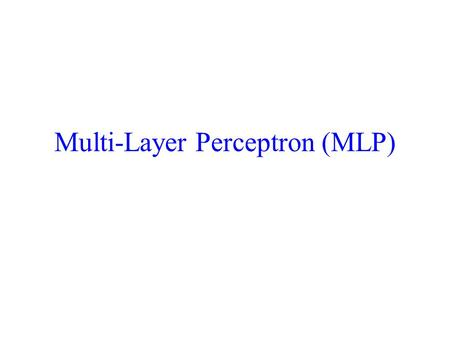 Multi-Layer Perceptron (MLP). Today we will introduce the MLP and the backpropagation algorithm which is used to train it MLP used to describe any general.