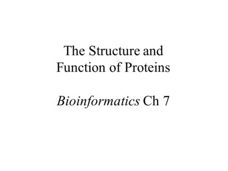 The Structure and Function of Proteins Bioinformatics Ch 7.