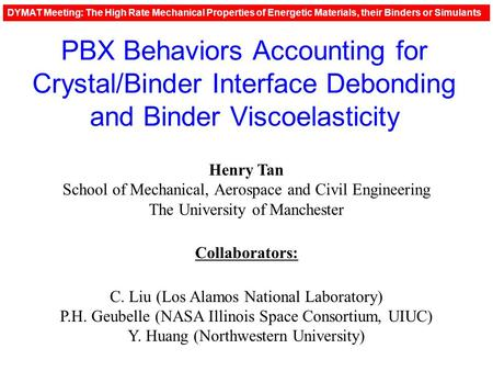 PBX Behaviors Accounting for Crystal/Binder Interface Debonding and Binder Viscoelasticity Henry Tan School of Mechanical, Aerospace and Civil Engineering.