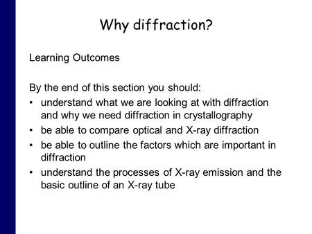 Why diffraction? Learning Outcomes By the end of this section you should: understand what we are looking at with diffraction and why we need diffraction.