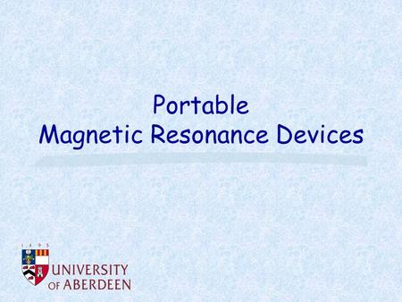 Portable Magnetic Resonance Devices. NMR A spinning magnet in a magnetic field will precess Larmor frequency ω = γ B Resonance – absorb energy Radio frequency.