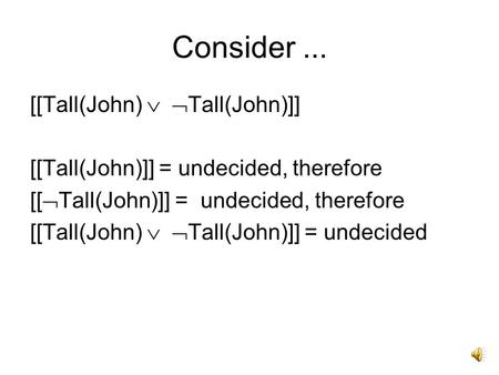 Consider... [[Tall(John) Tall(John)]] [[Tall(John)]] = undecided, therefore [[Tall(John) Tall(John)]] = undecided.