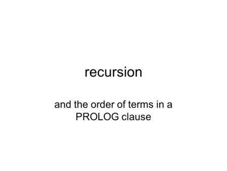 Recursion and the order of terms in a PROLOG clause.