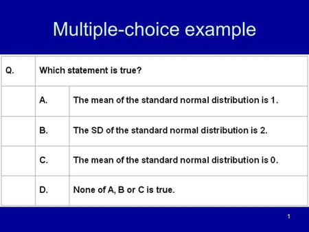 1 Multiple-choice example. 2 Answer No, its zero. A is wrong. No, the standard deviation is 1. B is wrong. Yes, it is zero. C is correct. We have our.
