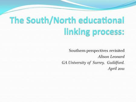 Southern perspectives revisited Alison Leonard GA University of Surrey, Guildford. April 2011.