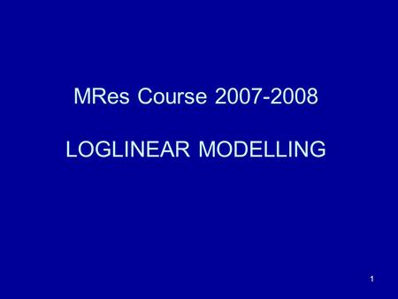 1 MRes Course 2007-2008 LOGLINEAR MODELLING. 2 Risk factors in the incidence of an antibody A researcher has reason to believe that there may be a higher.