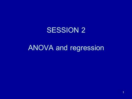 1 SESSION 2 ANOVA and regression. 2 Only the starting point In ANOVA, the rejection of the null hypothesis leaves many questions unanswered. Further analysis.