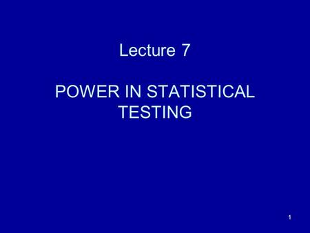 1 Lecture 7 POWER IN STATISTICAL TESTING. 2 The caffeine experiment In the Caffeine experiment, there were two groups: 1. the CAFFEINE group; 2. the PLACEBO.