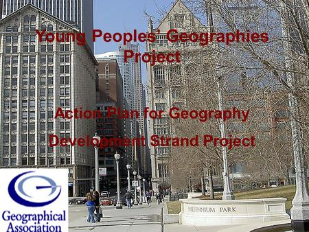 Young Peoples Geographies Project Action Plan for Geography Development Strand Project.
