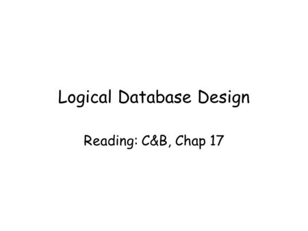 Logical Database Design Reading: C&B, Chap 17. Dept. of Computer Science, University of Aberdeen2 In this lecture you will learn What is logical database.