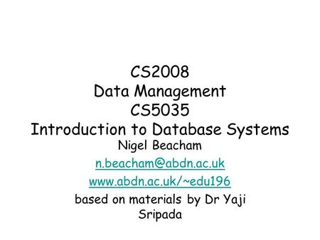 CS2008 Data Management CS5035 Introduction to Database Systems Nigel Beacham  based on materials by Dr Yaji.