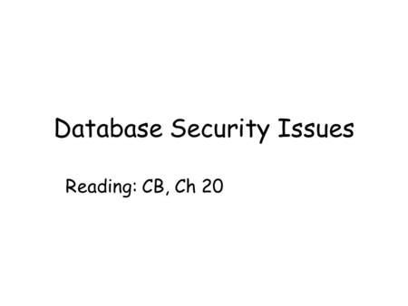 Database Security Issues Reading: CB, Ch 20. Dept. of Computing Science, University of Aberdeen2 In this lecture you will learn The value of maintaining.