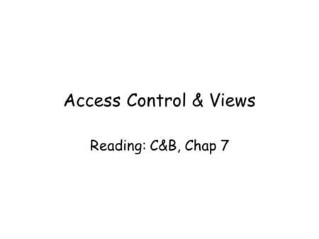 Access Control & Views Reading: C&B, Chap 7. Dept of Computing Science, University of Aberdeen2 In this lecture you will learn the principles of object.