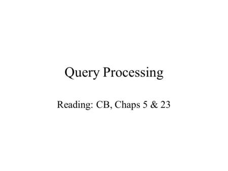 Query Processing Reading: CB, Chaps 5 & 23. Dept of Computing Science, University of Aberdeen2 In this lecture you will learn the basic concepts of Query.