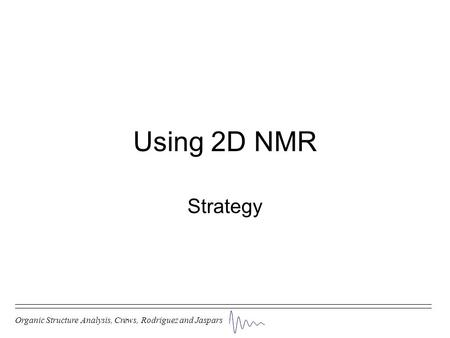 Using 2D NMR Strategy Organic Structure Analysis, Crews, Rodriguez and Jaspars.