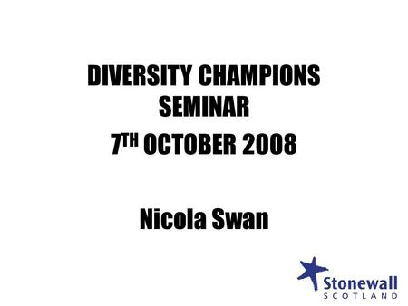 1 DIVERSITY CHAMPIONS SEMINAR 7 TH OCTOBER 2008 Nicola Swan 1.