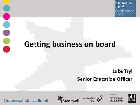 Getting business on board Luke Tryl Senior Education Officer.