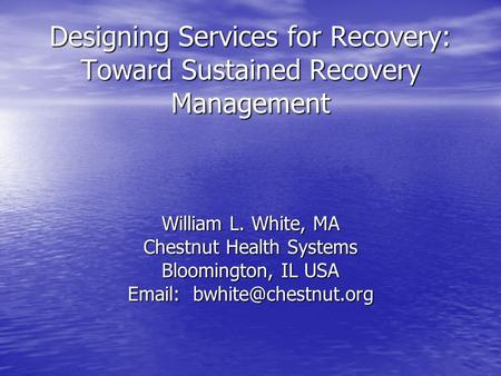 Designing Services for Recovery: Toward Sustained Recovery Management Designing Services for Recovery: Toward Sustained Recovery Management William L.