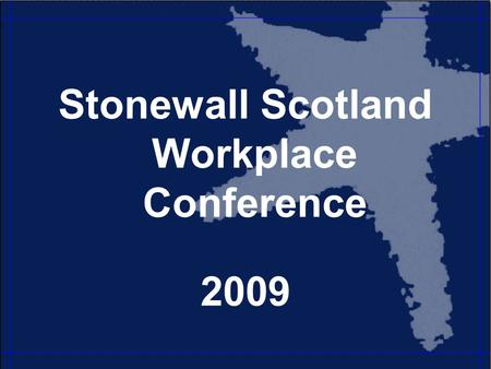 Stonewall Scotland Workplace Conference 2009. Welcome and Opening Remarks Calum Irving, Director, Stonewall Scotland.