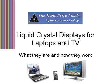 Liquid Crystal Displays for Laptops and TV What they are and how they work.