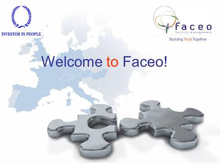 Building Trust Together Welcome to Faceo!. Faceo Group: > provides facilities management consistently and effectively across European boundaries > achieves.
