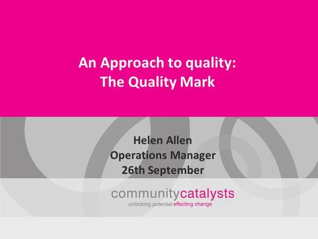 An Approach to quality: The Quality Mark Helen Allen Operations Manager 26th September.