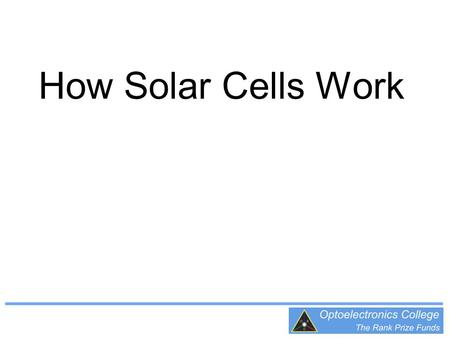 How Solar Cells Work. A solar cell can convert light into electricity. This is particularly beneficial if the light is free as in daylight? Given the.