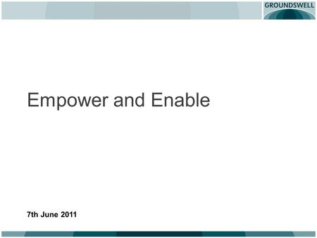 Empower and Enable 7th June 2011. Why bother? To promote independence and reduce dependence To develop capacity and build communities To enhance autonomy.