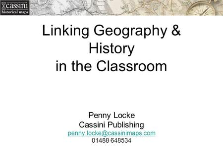 Linking Geography & History in the Classroom Penny Locke Cassini Publishing 01488 648534