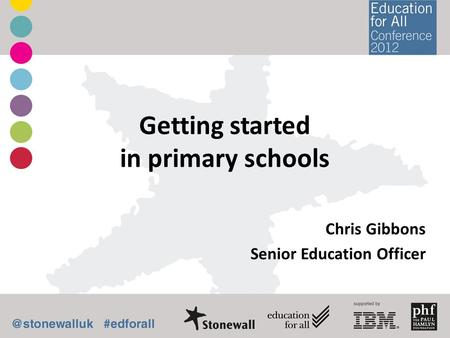 Getting started in primary schools Chris Gibbons Senior Education Officer.