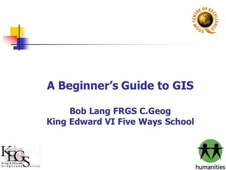 A Beginner's Guide to GIS Bob Lang FRGS C