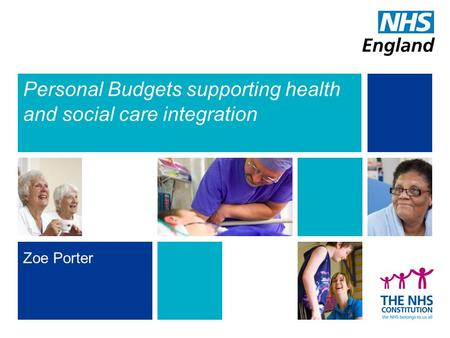 Personal Budgets supporting health and social care integration Zoe Porter.