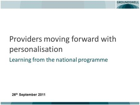 Providers moving forward with personalisation Learning from the national programme 26 th September 2011.